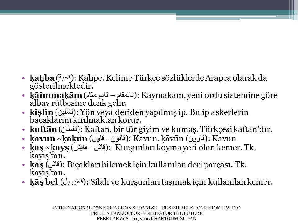 ḳ a ḥ ba ( قحبة ): Kahpe. Kelime Türkçe sözlüklerde Arapça olarak da gösterilmektedir.