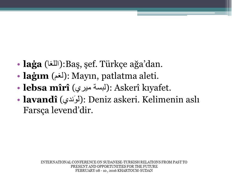 laġa ( اللغا ):Baş, şef. Türkçe ağa'dan. laġım ( لغم ): Mayın, patlatma aleti.