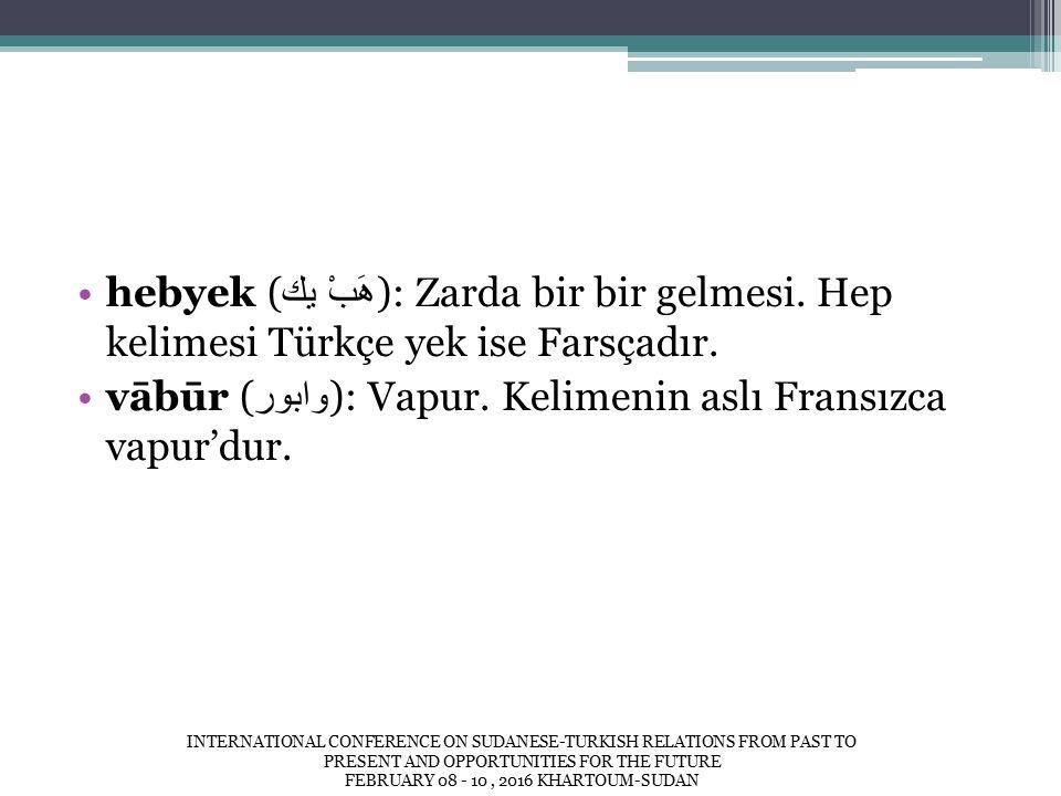 hebyek ( هَبْ يك ): Zarda bir bir gelmesi. Hep kelimesi Türkçe yek ise Farsçadır.
