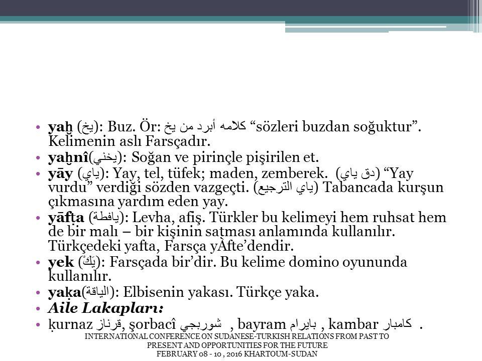ya ḫ ( يخ ): Buz. Ör: كلامه أبرد من يخ sözleri buzdan soğuktur .