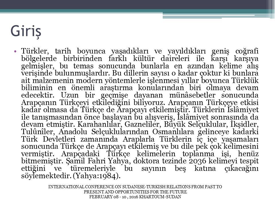 Giriş Türkler, tarih boyunca yaşadıkları ve yayıldıkları geniş coğrafi bölgelerde birbirinden farklı kültür daireleri ile karşı karşıya gelmişler, bu temas sonucunda bunlarla en azından kelime alış verişinde bulunmuşlardır.