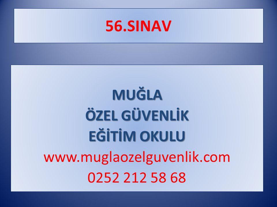 56.SINAV MUĞLA ÖZEL GÜVENLİK EĞİTİM OKULU www.muglaozelguvenlik.com 0252 212 58 68