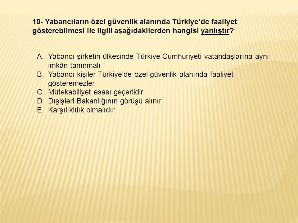 10- Yabancıların özel güvenlik alanında Türkiye'de faaliyet gösterebilmesi ile ilgili aşağıdakilerden hangisi yanlıştır.