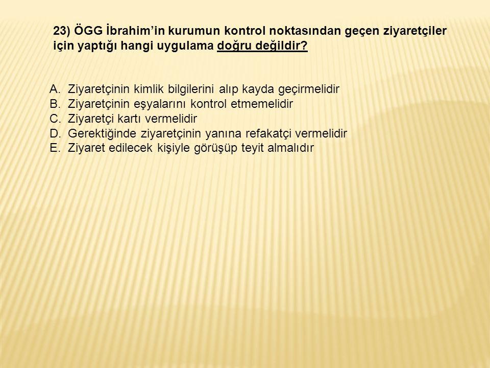 23) ÖGG İbrahim'in kurumun kontrol noktasından geçen ziyaretçiler için yaptığı hangi uygulama doğru değildir.