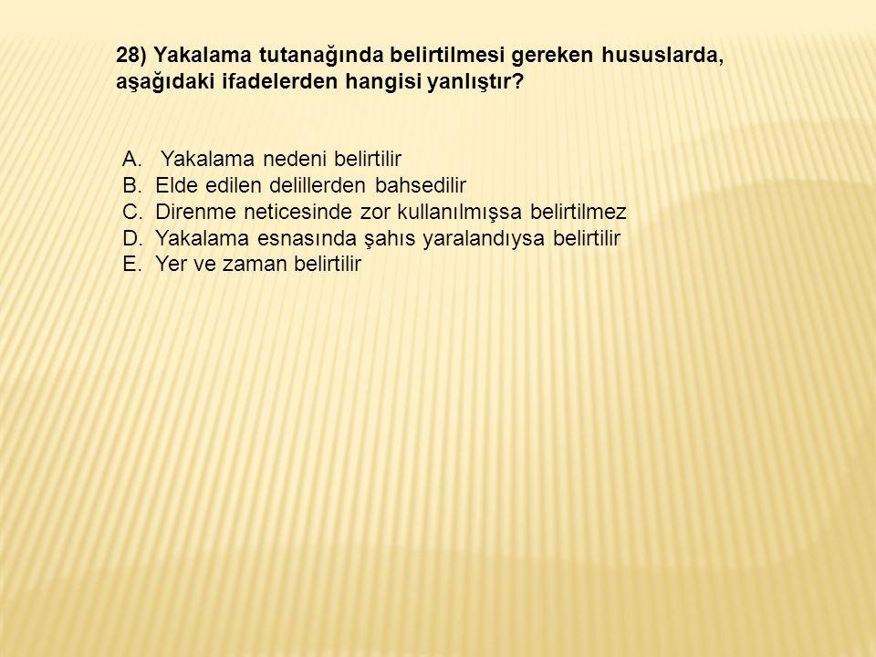 28) Yakalama tutanağında belirtilmesi gereken hususlarda, aşağıdaki ifadelerden hangisi yanlıştır.