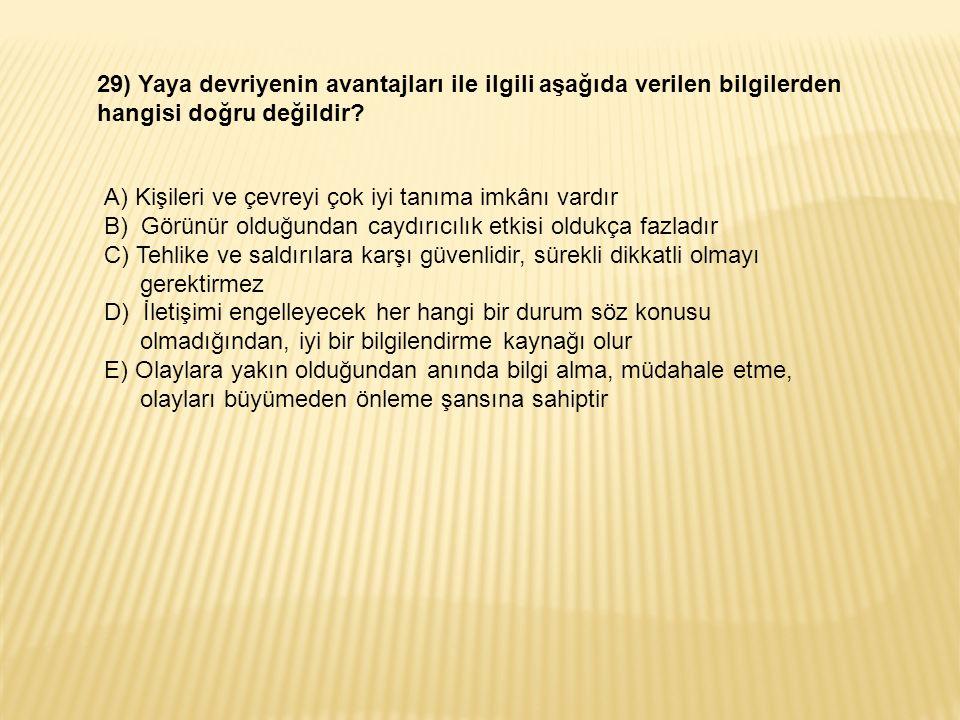 29) Yaya devriyenin avantajları ile ilgili aşağıda verilen bilgilerden hangisi doğru değildir.