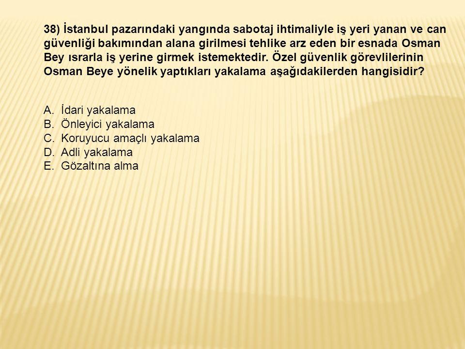 38) İstanbul pazarındaki yangında sabotaj ihtimaliyle iş yeri yanan ve can güvenliği bakımından alana girilmesi tehlike arz eden bir esnada Osman Bey ısrarla iş yerine girmek istemektedir.