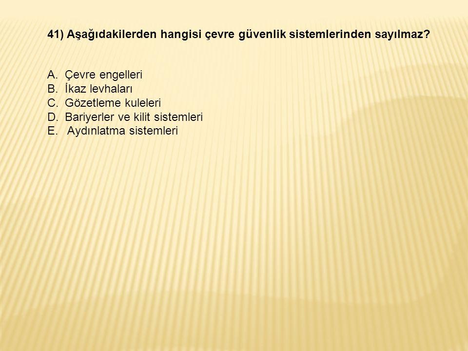 41) Aşağıdakilerden hangisi çevre güvenlik sistemlerinden sayılmaz.