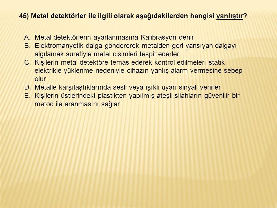 45) Metal detektörler ile ilgili olarak aşağıdakilerden hangisi yanlıştır.