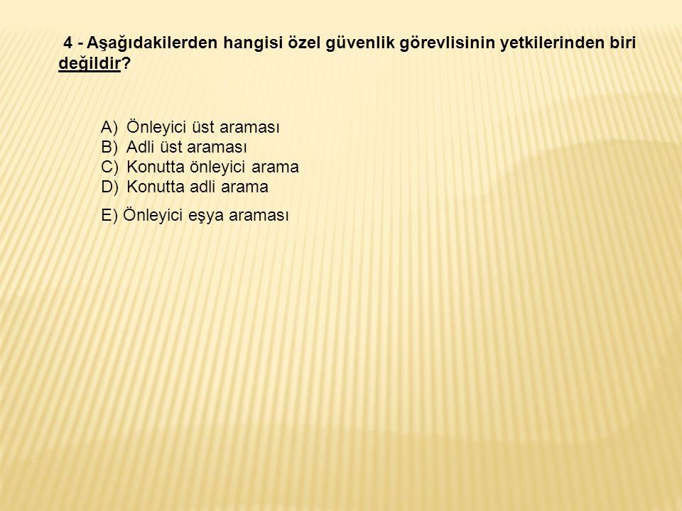 4 - Aşağıdakilerden hangisi özel güvenlik görevlisinin yetkilerinden biri değildir.
