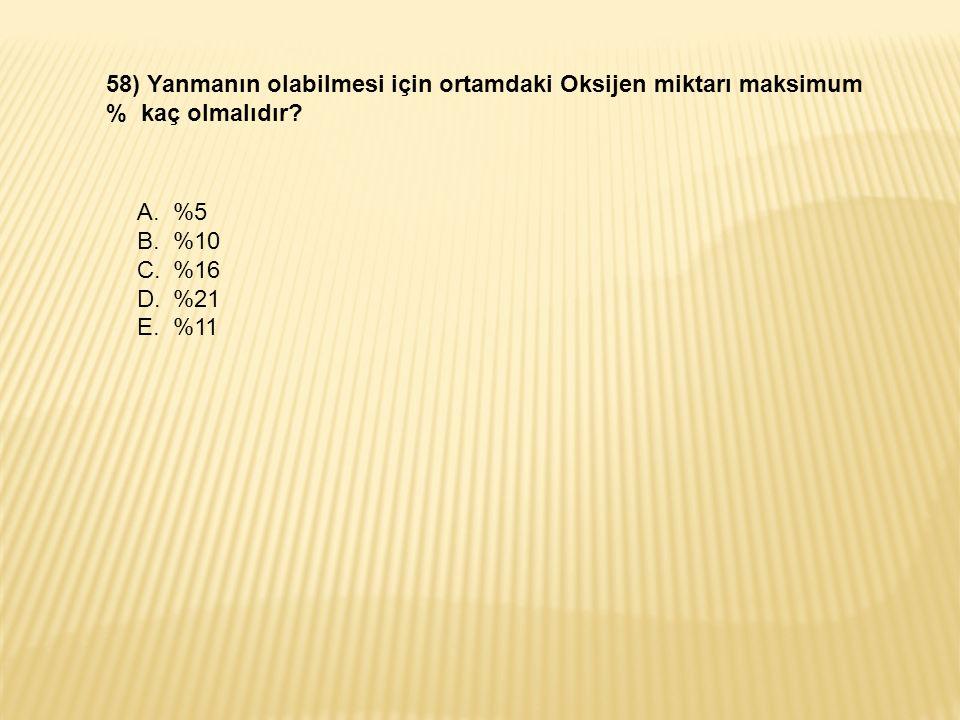 58) Yanmanın olabilmesi için ortamdaki Oksijen miktarı maksimum % kaç olmalıdır.