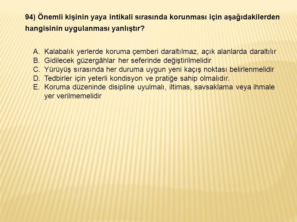 94) Önemli kişinin yaya intikali sırasında korunması için aşağıdakilerden hangisinin uygulanması yanlıştır.