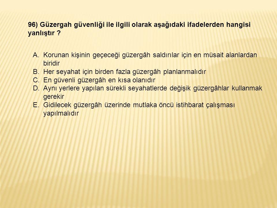 96) Güzergah güvenliği ile ilgili olarak aşağıdaki ifadelerden hangisi yanlıştır .