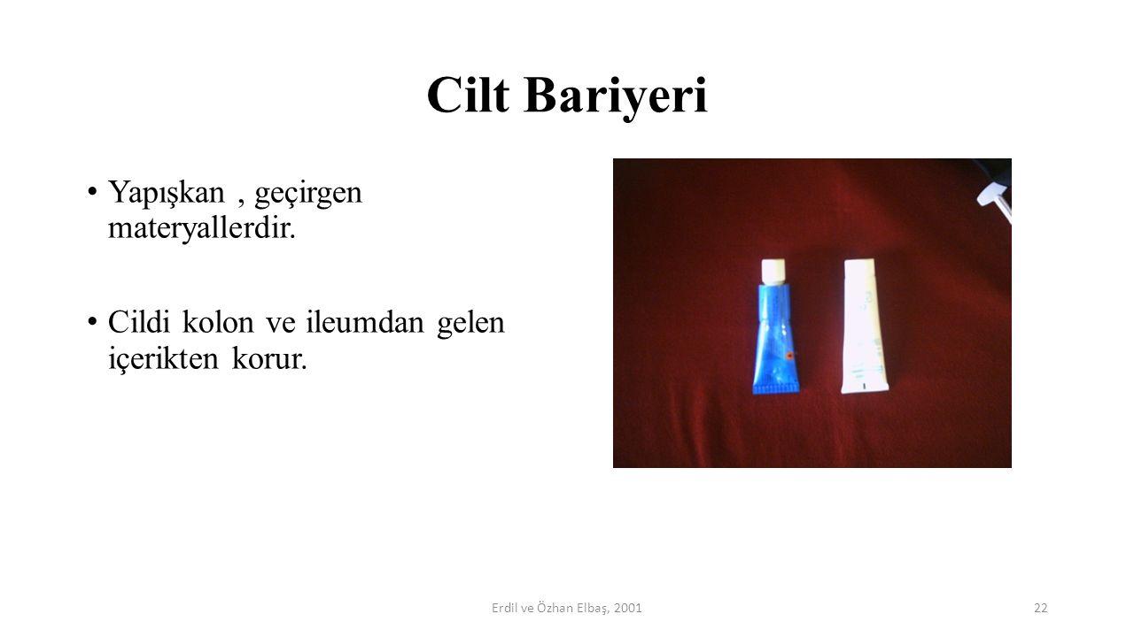 Cilt Bariyeri Yapışkan, geçirgen materyallerdir. Cildi kolon ve ileumdan gelen içerikten korur. 22Erdil ve Özhan Elbaş, 2001
