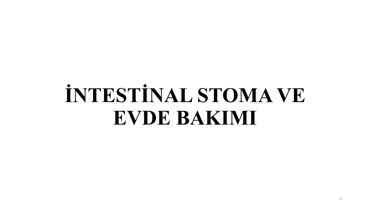 İNTESTİNAL STOMA VE EVDE BAKIMI 6