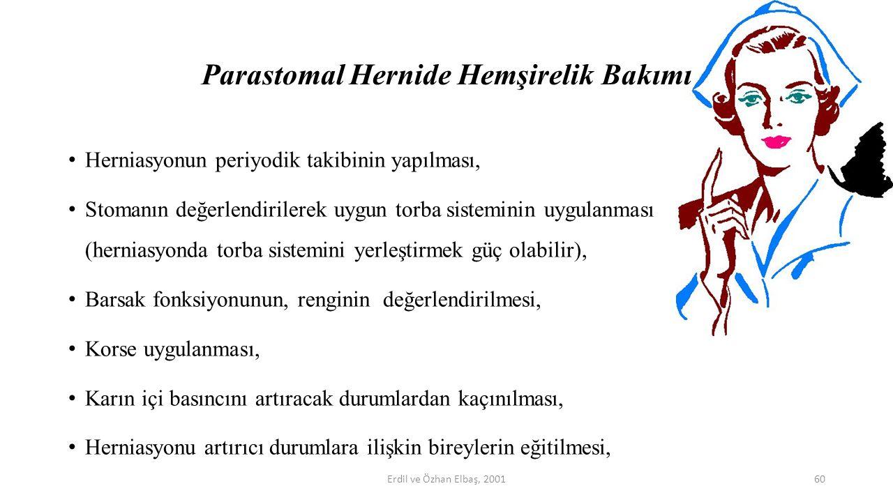 Parastomal Hernide Hemşirelik Bakımı Herniasyonun periyodik takibinin yapılması, Stomanın değerlendirilerek uygun torba sisteminin uygulanması (hernia