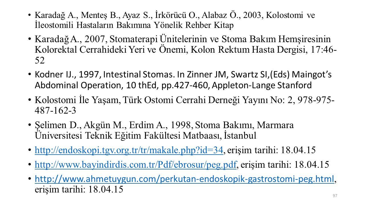 Karadağ A., Menteş B., Ayaz S., İrkörücü O., Alabaz Ö., 2003, Kolostomi ve İleostomili Hastaların Bakımına Yönelik Rehber Kitap Karadağ A., 2007, Stom
