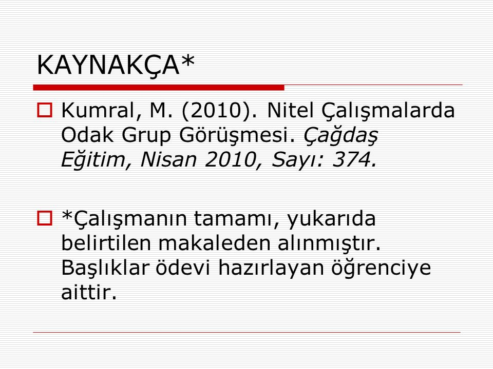 KAYNAKÇA*  Kumral, M. (2010). Nitel Çalışmalarda Odak Grup Görüşmesi.