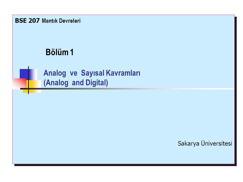 Bölüm 1 Analog ve Sayısal Kavramları (Analog and Digital) BSE 207 Mantık Devreleri Sakarya Üniversitesi