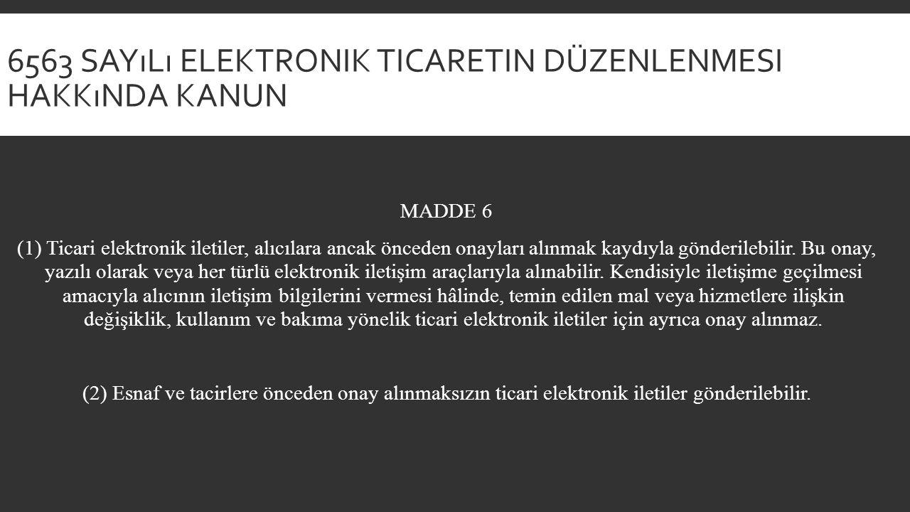 6563 SAYıLı ELEKTRONIK TICARETIN DÜZENLENMESI HAKKıNDA KANUN MADDE 6 (1) Ticari elektronik iletiler, alıcılara ancak önceden onayları alınmak kaydıyla gönderilebilir.