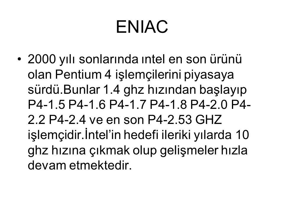 ENIAC 1985 DEN SONRA İŞLEMÇİLER INTEL 8086-80286-80386-80486 serisi olarak gelişti.1993 de mimari değişti ve Pentium mimarisi gelişmeye başladı.
