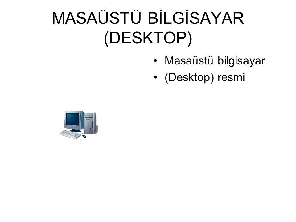 BİLGİSAYAR ÇEŞİTLERİ 1. Masaüstü Bilgisyar(Desk top) : Monitor,kasa,klavye, mauseve çevre birimlerinden oluşan sistemlerdir.En çok tercih edilendir.Te