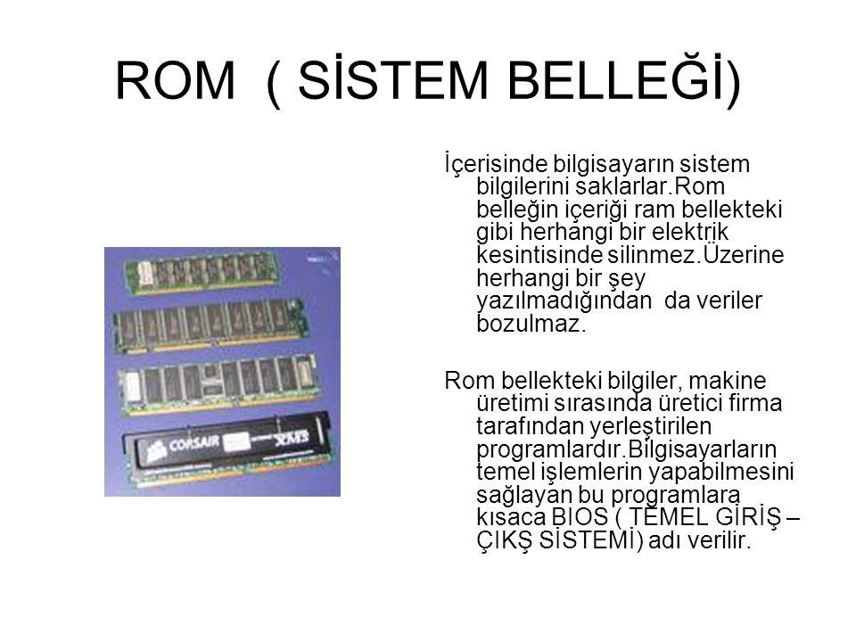RAM (ANA BELLEK) Ana belllek (ana belllek): Verilerin işlendiği ve geçici olarak saklandığı yerdir.Herhangi bir işlem yapılırken diskten okunan bilgil