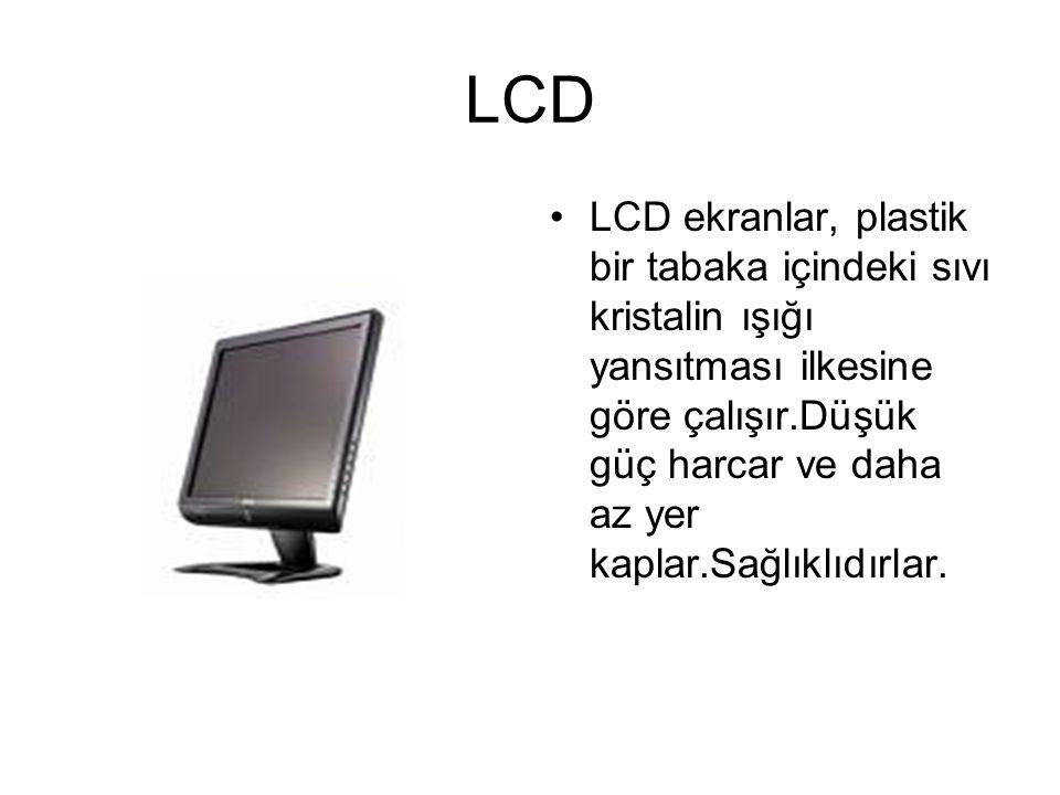 Monitörler LCD ve CRT olmak üzere ikiye ayrılırlar. CRT:CRT ekranlar, televizyonlardaki gibi tüple çalışırlar.Kalitesiz olanları aşırı derecede radyas