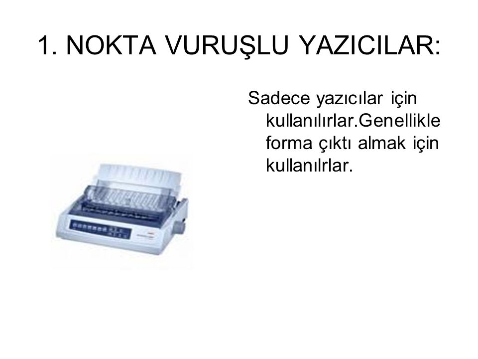 YAZICI (PRİNTER) Bilgisayarlardaki resim ya da dokümanları kağıda basmak için kullanılan araçtır. Yazıcılar başlıcaları: