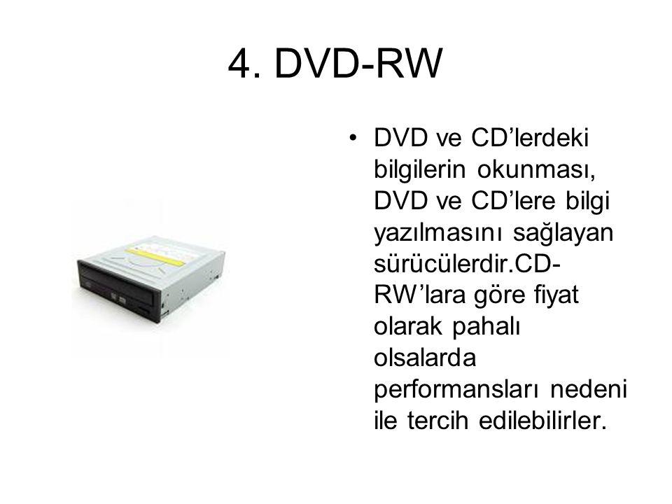 3. DVD-ROM VE DVD SÜRÜCÜ Günümüzde fazla rağbet görmese de gelecekte en çok kullanılacak olan disk sürücülerdir.Kapasiteleri 4,3 GB, 17 GB arasında de