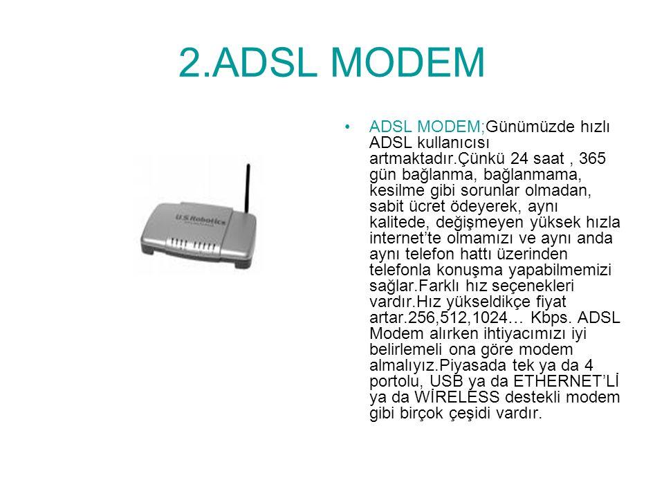 1.FAX-MODEM Bilgisayar ortamında dijital olarak bulunan bilgiler anoloğa çevirerek telefon hattı üzerinden başka bir bilgisayara gönderir veya telefon hattı üzerinden gönderilen anolog sinyali dijital veriye dönüştürerek verinin bilgisayar ortamına alınmasını sağlayarak iki bilgisayarın iletişim kurmasını sağlar.Günümüzde Fax- Modemler düşük hızları, bağlı olduğu süre içerisinde telefonları meşgul etme ve yüksek telefon faturaları nedeni ile tercih edilmektedirler.