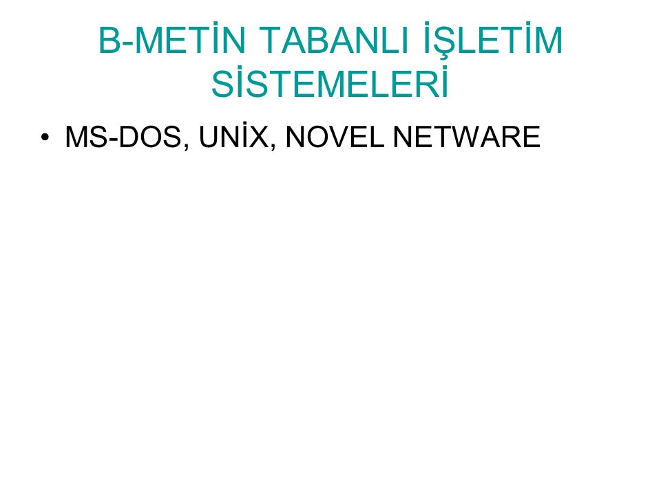 A- GRAFİK TABANLI İŞLETİM SİSTEMLERİ Windows NT, Windows 98, Windows 2000, Windows XP, Windows VİSTA, Linux, Macintosh, işletim sistemi