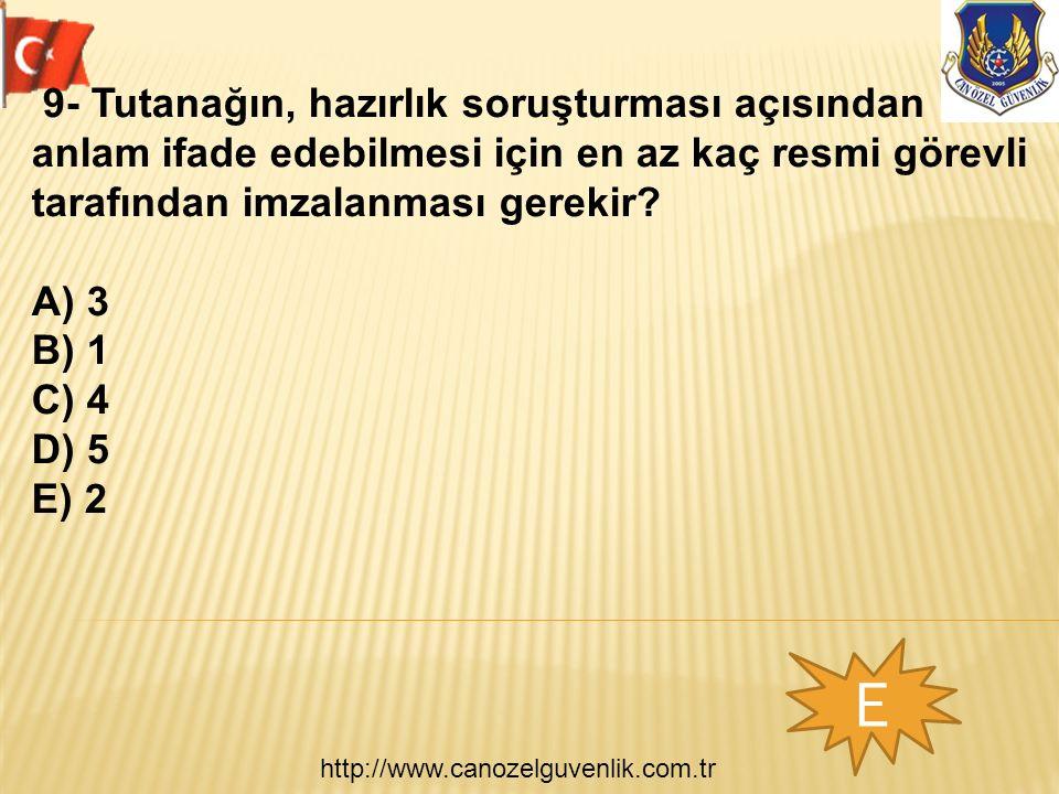 http://www.canozelguvenlik.com.tr E 9- Tutanağın, hazırlık soruşturması açısından anlam ifade edebilmesi için en az kaç resmi görevli tarafından imzalanması gerekir.