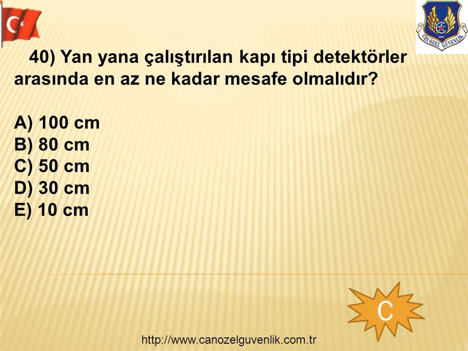 http://www.canozelguvenlik.com.tr C 40) Yan yana çalıştırılan kapı tipi detektörler arasında en az ne kadar mesafe olmalıdır.
