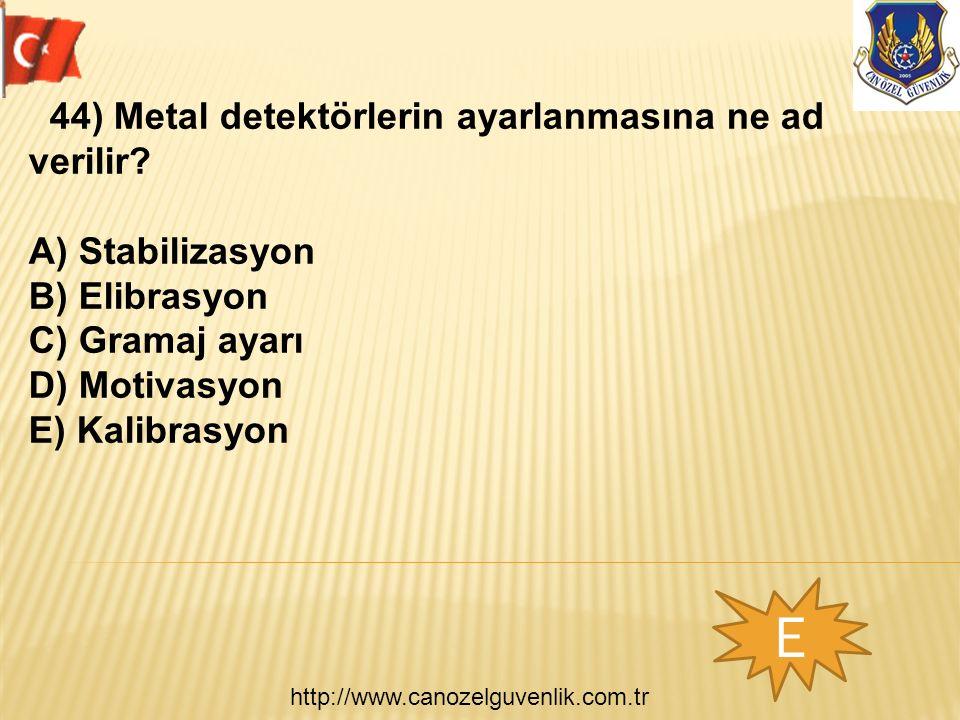 http://www.canozelguvenlik.com.tr E 44) Metal detektörlerin ayarlanmasına ne ad verilir.