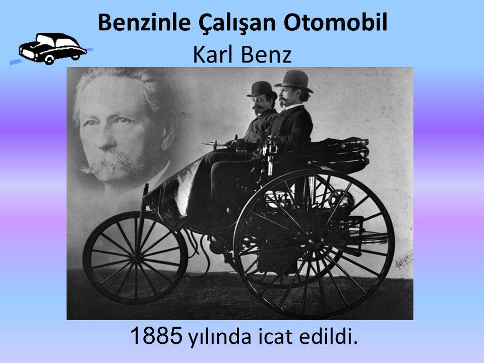 Benzinle Çalışan Otomobil Karl Benz 1885 yılında icat edildi.