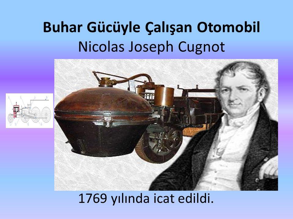 Buhar Gücüyle Çalışan Otomobil Nicolas Joseph Cugnot 1769 yılında icat edildi.