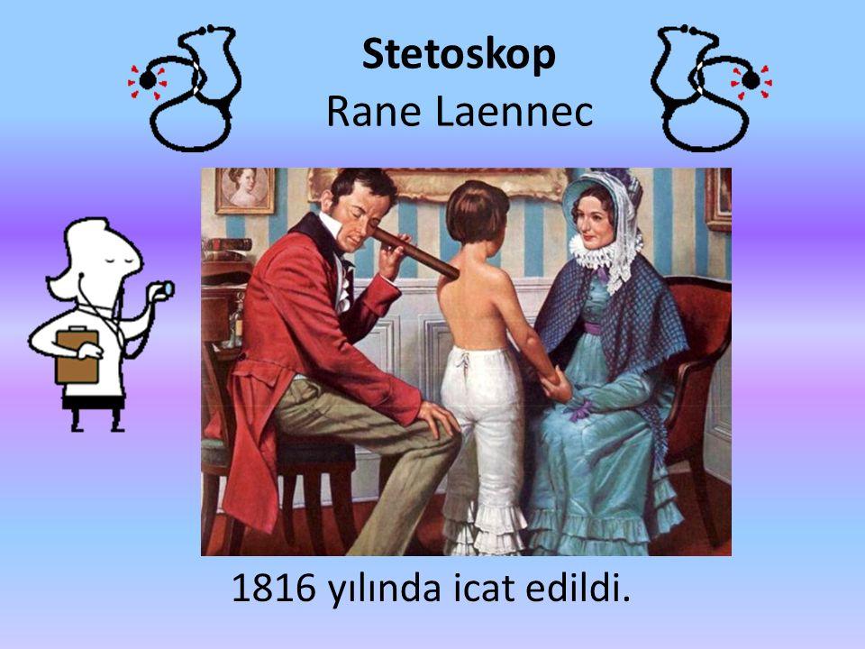 Stetoskop Rane Laennec 1816 yılında icat edildi.