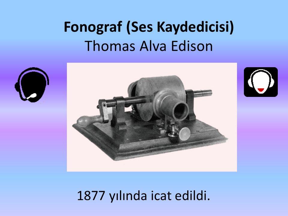 Fonograf (Ses Kaydedicisi) Thomas Alva Edison 1877 yılında icat edildi.