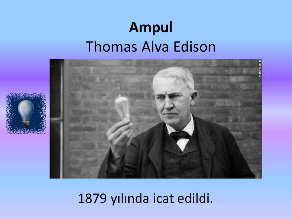 Ampul Thomas Alva Edison 1879 yılında icat edildi.
