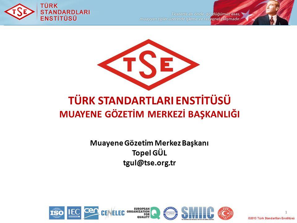 TÜRK STANDARTLARI ENSTİTÜSÜ MUAYENE GÖZETİM MERKEZİ BAŞKANLIĞI Muayene Gözetim Merkez Başkanı Topel GÜL tgul@tse.org.tr ©2013 Türk Standartları Enstitüsü 1