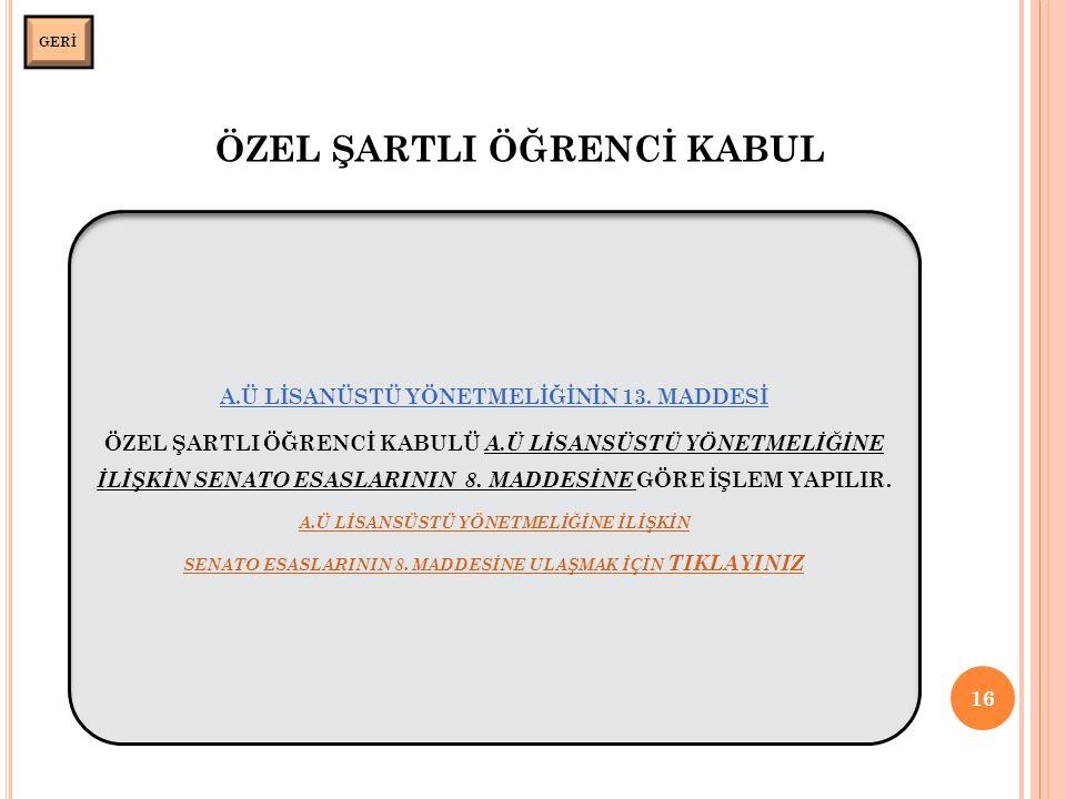 ÖZEL ŞARTLI ÖĞRENCİ KABUL 16 GERİ