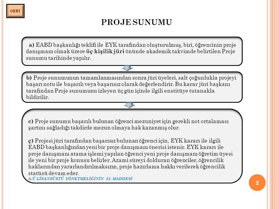 PROJE SUNUMU 2 GERİ a) EABD başkanlığı teklifi ile EYK tarafından oluşturulmuş, biri, öğrencinin proje danışmanı olmak üzere üç kişilik jüri önünde akademik takvimde belirtilen Proje sunumu tarihinde yapılır.