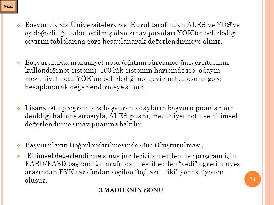  Başvurularda Üniversitelerarası Kurul tarafından ALES ve YDS'ye eş değerliliği kabul edilmiş olan sınav puanları YÖK'ün belirlediği çevirim tablolarına göre hesaplanarak değerlendirmeye alınır.