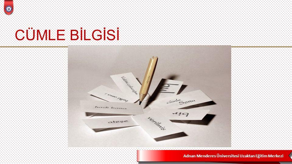 Adnan Menderes Üniversitesi Uzaktan Eğitim Merkezi CÜMLE BİLGİSİ