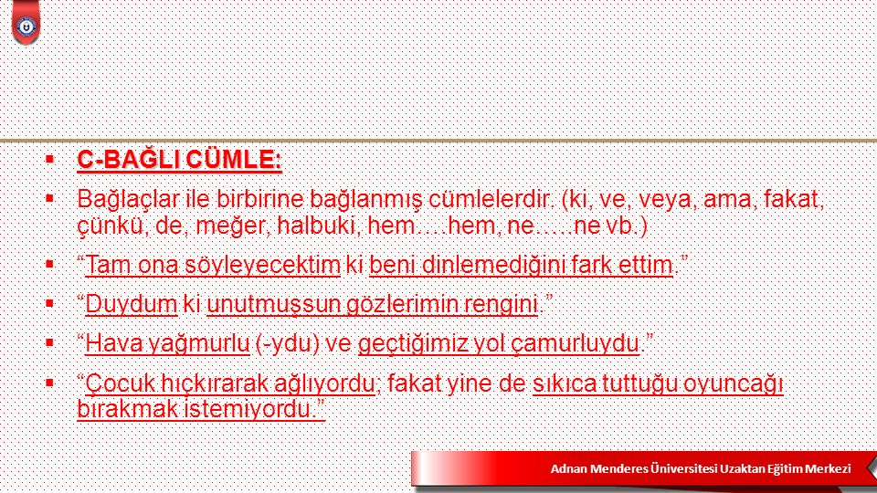 Adnan Menderes Üniversitesi Uzaktan Eğitim Merkezi  C-BAĞLI CÜMLE:  Bağlaçlar ile birbirine bağlanmış cümlelerdir.