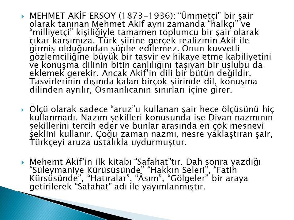  MEHEMT EMİN YURDAKUL (1869-1944): Servet-i Fünun şiirinde yalnız nazım şekillerini ve halk şiirinden de yalnız ölçüyü (hece) alan ve dili Türkçeleşt