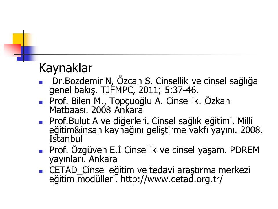 Kaynaklar Dr.Bozdemir N, Özcan S. Cinsellik ve cinsel sağlığa genel bakış. TJFMPC, 2011; 5:37-46. Prof. Bilen M., Topçuoğlu A. Cinsellik. Özkan Matbaa