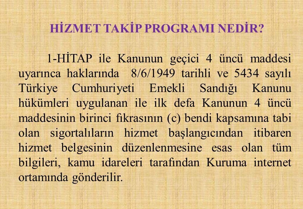 HİZMET TAKİP PROGRAMI NEDİR? 1-HİTAP ile Kanunun geçici 4 üncü maddesi uyarınca haklarında 8/6/1949 tarihli ve 5434 sayılı Türkiye Cumhuriyeti Emekli