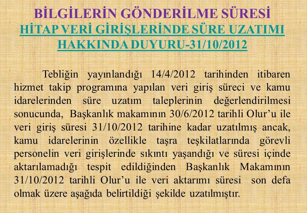 BİLGİLERİN GÖNDERİLME SÜRESİ HİTAP VERİ GİRİŞLERİNDE SÜRE UZATIMI HAKKINDA DUYURU-31/10/2012 Tebliğin yayınlandığı 14/4/2012 tarihinden itibaren hizme